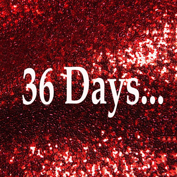 Only 36 days to go!